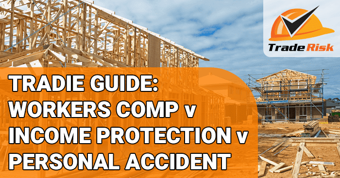 Tradie Guide - Workers Comp and Income Protection