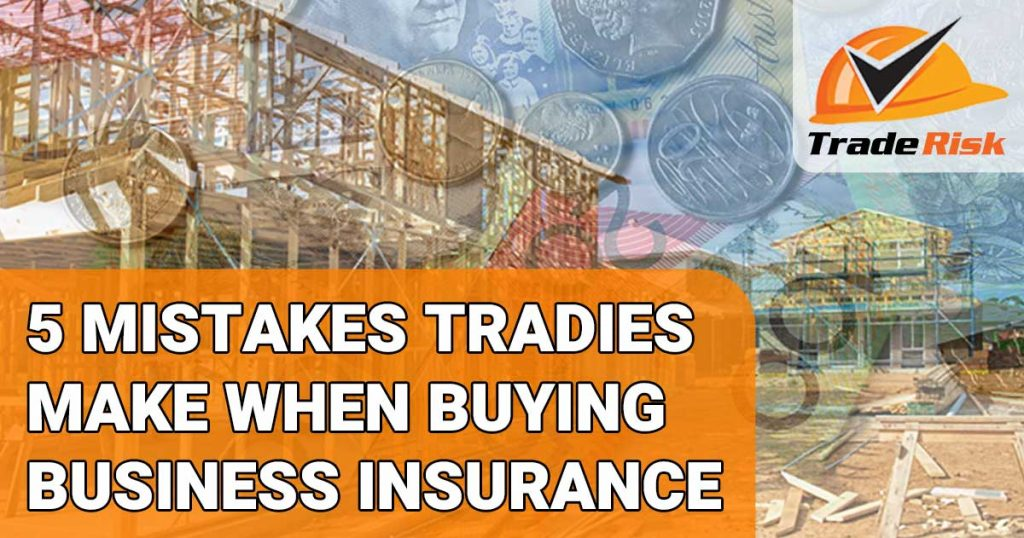 Mistakes tradies make when buying business insurance